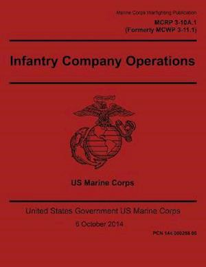 Marine Corps Warfighting Publication McRp 3-10a.1 Formerly McWp 3-11.1 Infantry Company Operations 6 October 2014 af United States Governmen Us Marine Corps