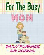 For the Busy Mom Daily Planner and Journal