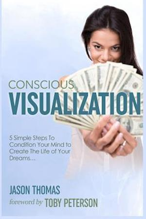 Bog, paperback Visualization - Conscious Visualization - 5 Simple Steps to Condition Your Mind to Create the Life of Your Dreams - Breakthrough with a Blueprint of P af Jason Thomas