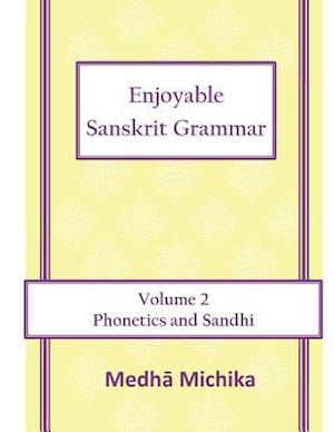 Bog, paperback Enjoyable Sanskrit Grammar Volume 2 Phonetics & Sandhi af Medha Michika