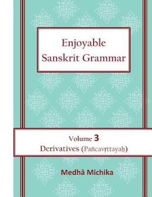 Enjoyable Sanskrit Grammar Volume 3 Derivatives (Pancavrttayah) af Medha Michika