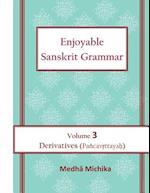 Enjoyable Sanskrit Grammar Volume 3 Derivatives (Pancavrttayah) af Medha Michika