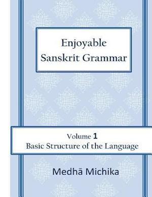 Bog, paperback Enjoyable Sanskrit Grammar Volume 1 Basic Structure of the Language af Medha Michika