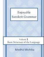 Enjoyable Sanskrit Grammar Volume 1 Basic Structure of the Language