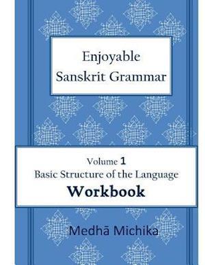 Bog, paperback Enjoyable Sanskrit Grammar Volume 1 Workbook af Medha Michika