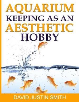 Bog, paperback Aquarium Keeping as an Aesthetic Hobby af David Justin Smith