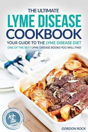 Bog, paperback The Ultimate Lyme Disease Cookbook - Your Guide to the Lyme Disease Diet af Gordon Rock