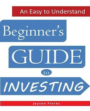 Bog, paperback An Easy to Understand Beginner's Guide to Investing af Jayson C. Flores