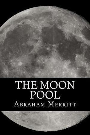 Bog, paperback The Moon Pool af Abraham Merritt