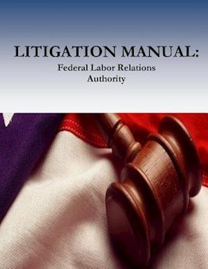 Bog, paperback Litigation Manual af Office of the General Counsel, Federal Labor Relations Authority