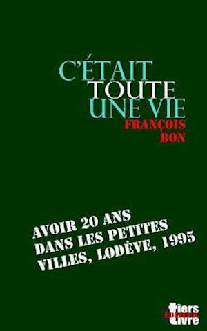 Bog, paperback C'Etait Toute Une Vie af François Bon