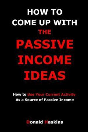 Bog, paperback How to Come Up with the Passive Income Ideas af MR Donald Haskins