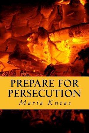 Bog, paperback Prepare for Persecution af Maria Kneas