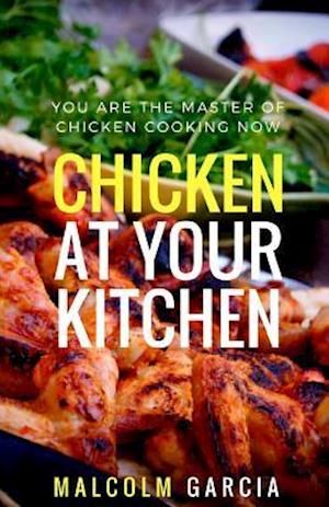 Bog, paperback Chicken at Your Kitchen af Malcolm Garcia