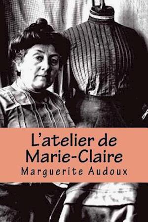 L'Atelier de Marie-Claire af Mme Marguerite Audoux
