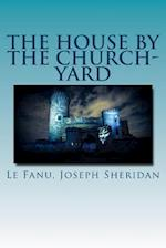 The House by the Church-Yard af Le Fanu Joseph Sheridan