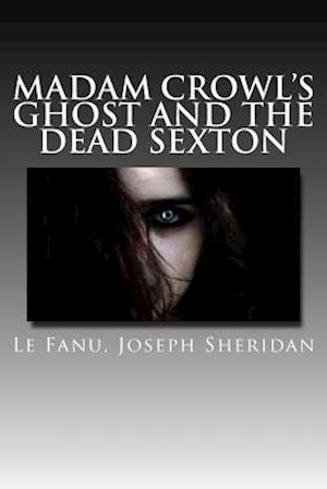 Bog, paperback Madam Crowl's Ghost and the Dead Sexton af Le Fanu Joseph Sheridan