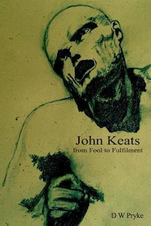 Bog, paperback John Keats - From Fool to Fulfilment af D. W. Pryke