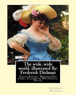 Bog, paperback The Wide, Wide World. by af Elizabeth Wetherel, Frederick Dielman