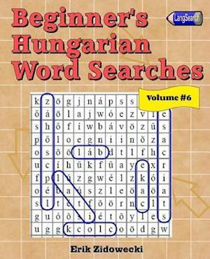 Bog, paperback Beginner's Hungarian Word Searches - Volume 6 af Erik Zidowecki