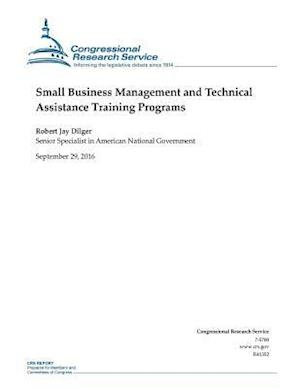 Bog, paperback Small Business Management and Technical Assistance Training Programs af Congressional Research Service, Robert Jay Dilger