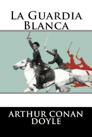 Bog, paperback La Guardia Blanca (Spanish Edition) af Arthur Conan Doyle