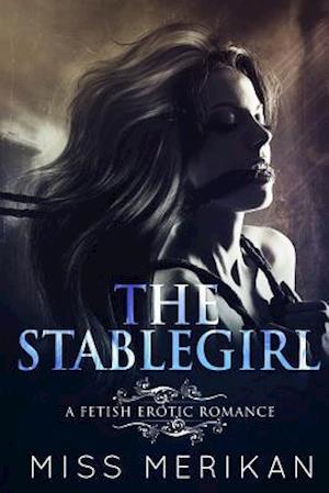 Bog, paperback The Stablegirl (a Fetish Pony Play Erotic Romance) af K. A. Merikan