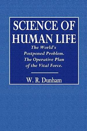 Bog, paperback Science of Human Life. the World's Postponed Problem. the Operative Plan of Vital Force. af W. R. Dunham