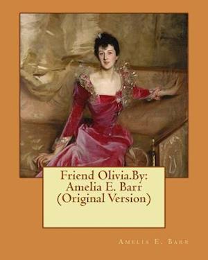 Bog, paperback Friend Olivia.by af Amelia E. Barr