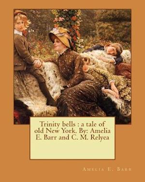 Bog, paperback Trinity Bells af C. M. Relyea, Amelia E. Barr