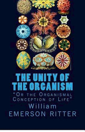 Bog, paperback The Unity of the Organism af William Emerson Ritter