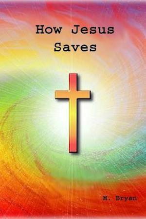 Bog, paperback How Jesus Saves af MR Mervyn George Bryan