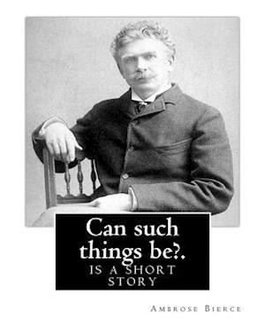Bog, paperback Can Such Things Be?. by af Ambrose Bierce