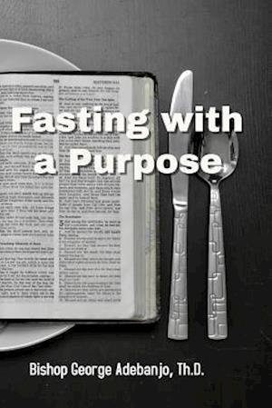 Bog, paperback Fasting with a Purpose af Dr George O. Adebanjo