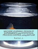 Machine Learning, Design of Experiments and Statistical Process Control Using MATLAB