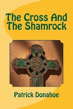 Bog, paperback The Cross and the Shamrock af Patrick Donahoe