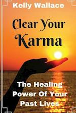 Clear Your Karma -The Healing Power of Your Past Lives