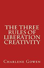 The Three Rules of Liberation Creativity af Charlene Gowen