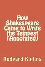 How Shakespeare Came to Write the Tempest (Annotated)
