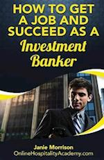 How to Get a Job and Succeed as a Investment Banker