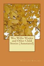 Wee Willie Winkie and Other Child Stories (Annotated)