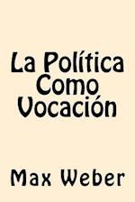 La Politica Como Vocacion (Spanish Edition)