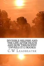 Invisible Helpers and the Life After Death and How Theosophy Unveils It (2 Books)