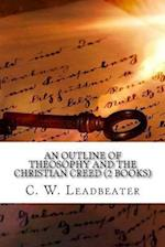 An Outline of Theosophy and the Christian Creed (2 Books)
