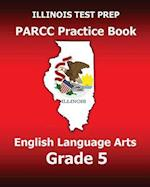 Illinois Test Prep Parcc Practice Book English Language Arts Grade 5