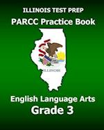 Illinois Test Prep Parcc Practice Book English Language Arts Grade 3