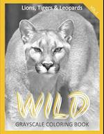 Wild Grayscale Coloring Book Vol.1 Lions, Tigers & Leopards