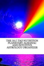 The 2017 Tao Nutrition Planetary Almanac and Intuitive Astrology Organizer