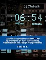 Calibration Systems with MATLAB by Examples. Statistical Modeling, Optimization and Design of Experiments