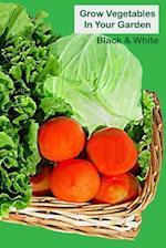 Grow Vegetables in Your Garden Black & White